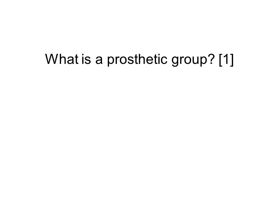 What is a prosthetic group [1]